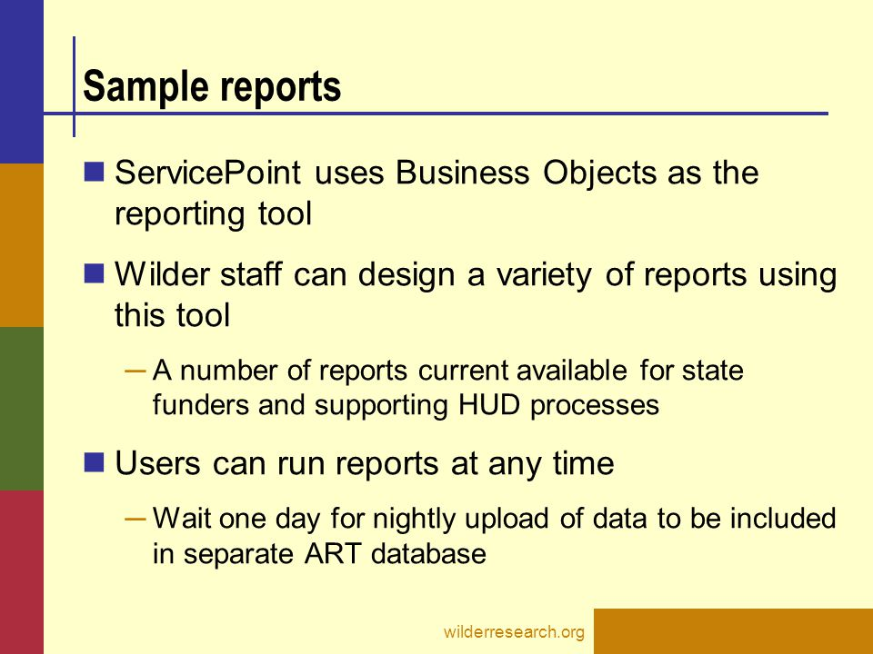 Sample reports ServicePoint uses Business Objects as the reporting tool. Wilder staff can design a variety of reports using this tool.
