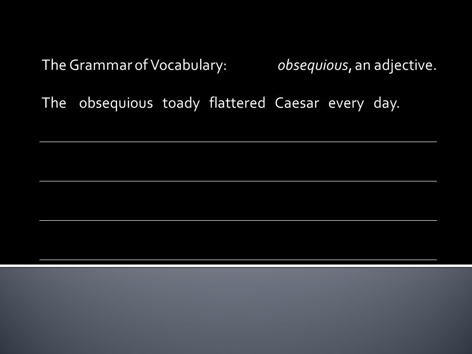 The Grammar of Vocabulary: obsequious, an adjective.