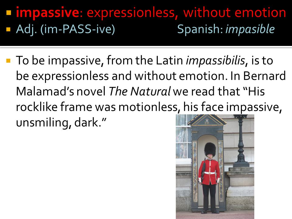 impassive: expressionless, without emotion