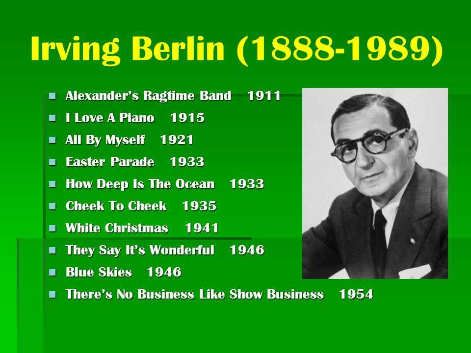 Irving Berlin (1888-1989) Alexander's Ragtime Band 1911