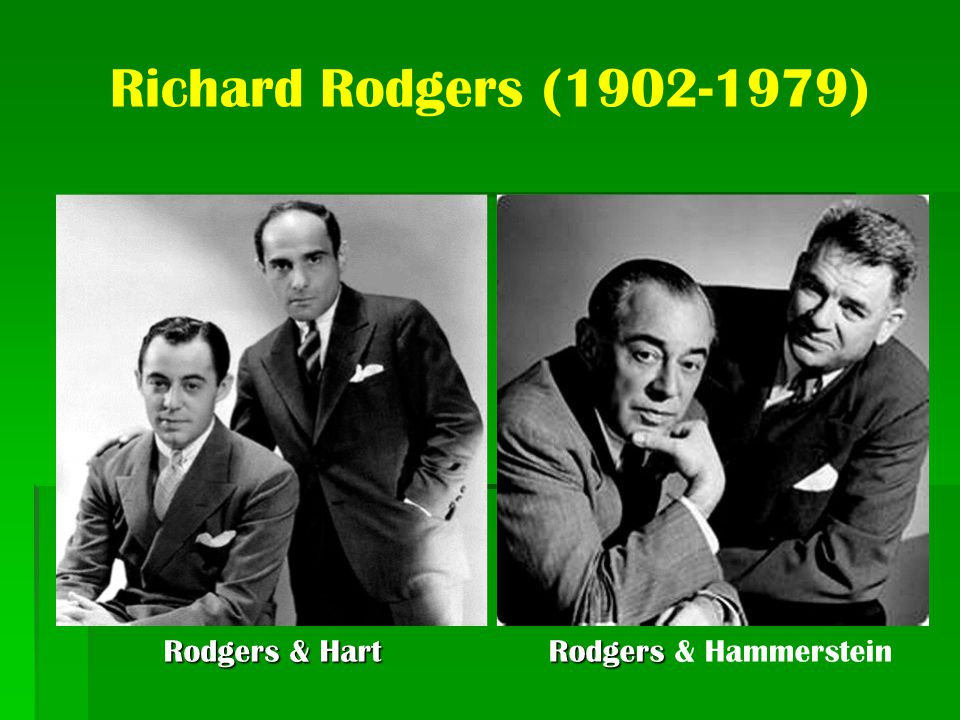 Richard Rodgers (1902-1979) Rodgers & Hart Rodgers & Hammerstein