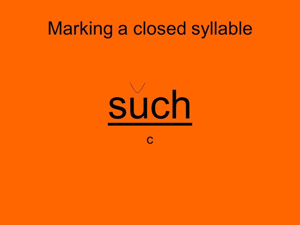 Marking a closed syllable
