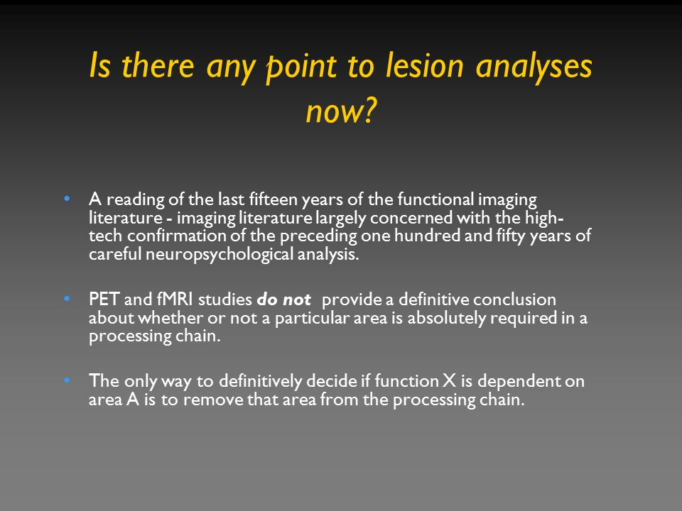 Is there any point to lesion analyses now