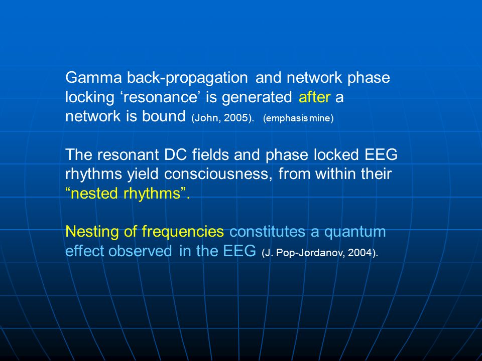 Gamma back-propagation and network phase locking 'resonance' is generated after a network is bound (John, 2005). (emphasis mine)