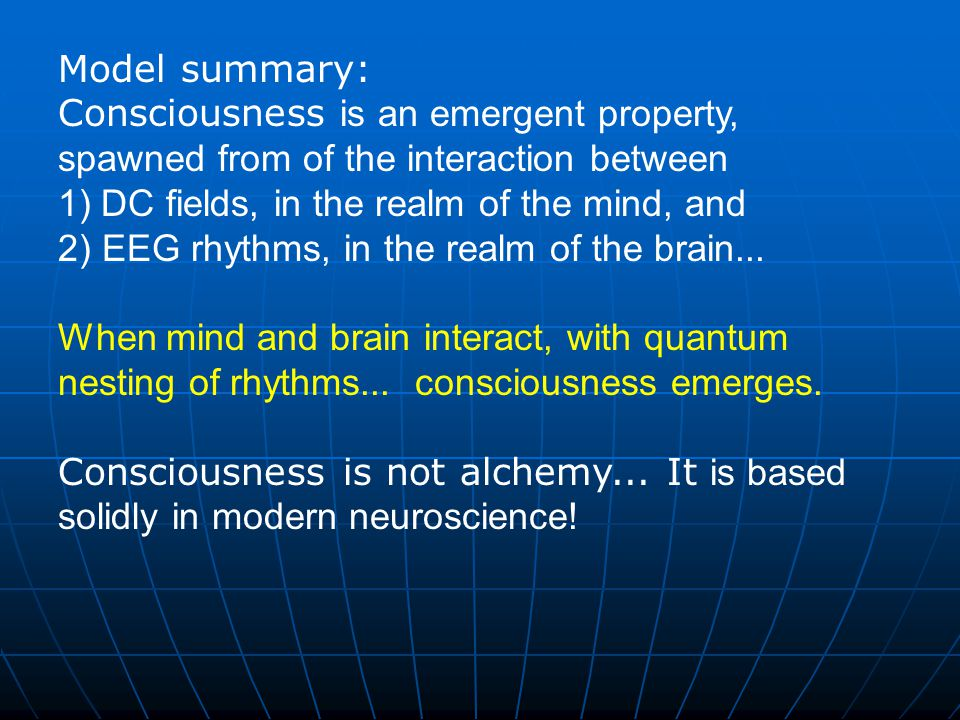 Model summary: Consciousness is an emergent property, spawned from of the interaction between. DC fields, in the realm of the mind, and.