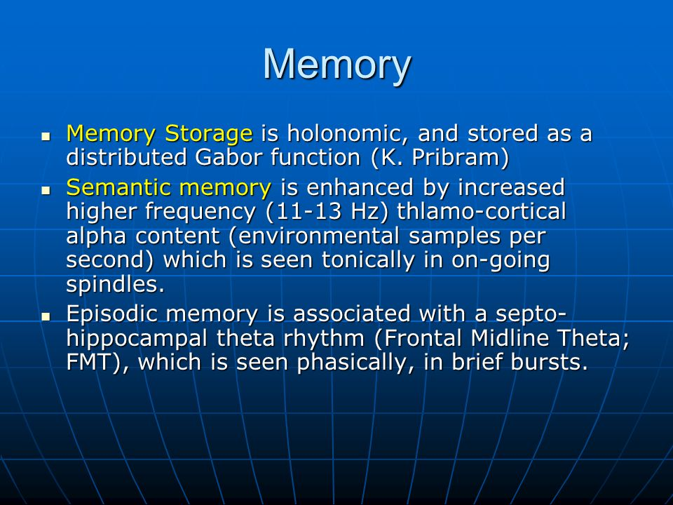 Memory Memory Storage is holonomic, and stored as a distributed Gabor function (K. Pribram)