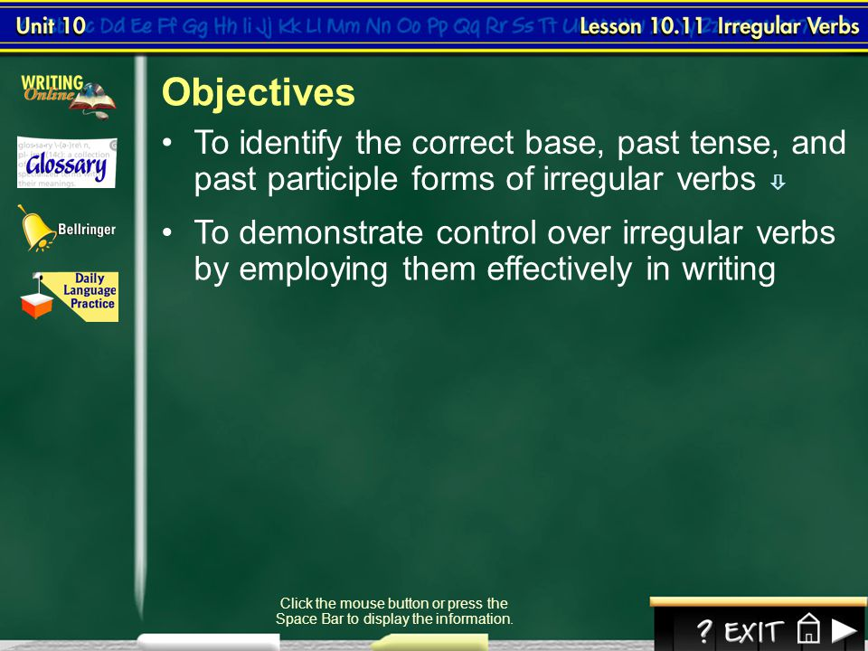 Objectives To identify the correct base, past tense, and past participle forms of irregular verbs 