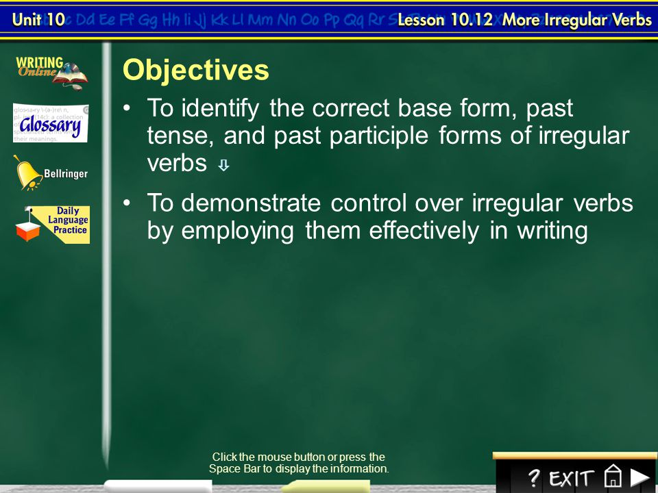 Objectives To identify the correct base form, past tense, and past participle forms of irregular verbs 