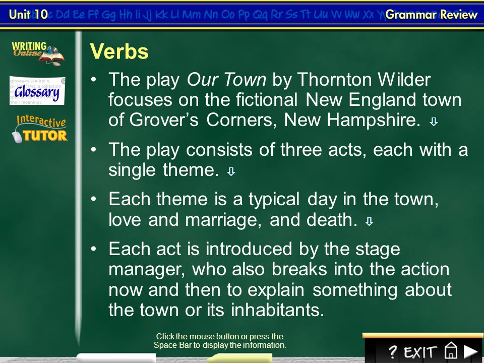 Verbs The play Our Town by Thornton Wilder focuses on the fictional New England town of Grover's Corners, New Hampshire. 