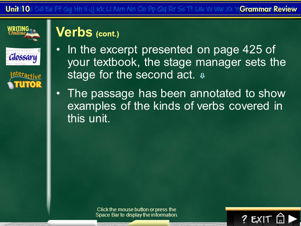 Verbs (cont.) In the excerpt presented on page 425 of your textbook, the stage manager sets the stage for the second act. 
