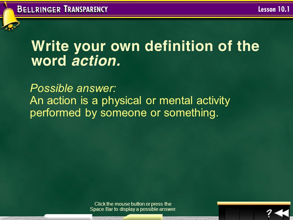 Possible answer: An action is a physical or mental activity performed by someone or something.