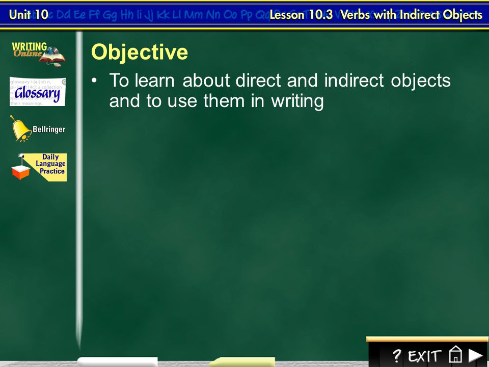 Objective To learn about direct and indirect objects and to use them in writing Lesson 3-1