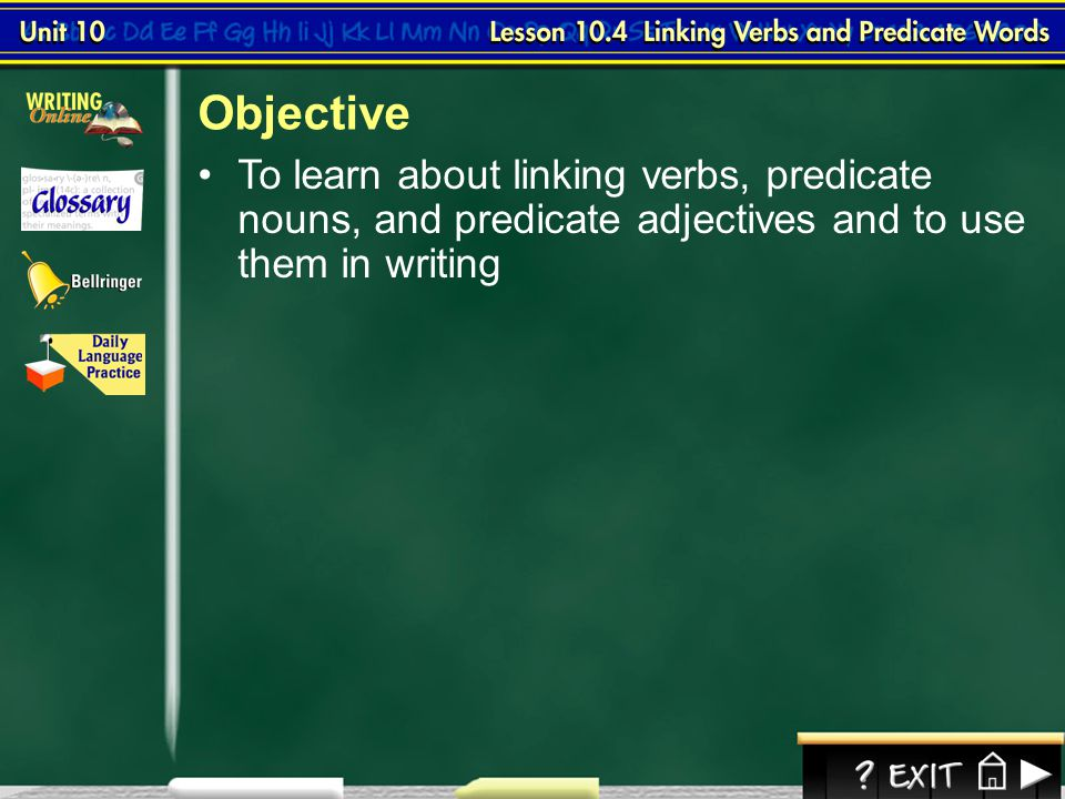 Objective To learn about linking verbs, predicate nouns, and predicate adjectives and to use them in writing.