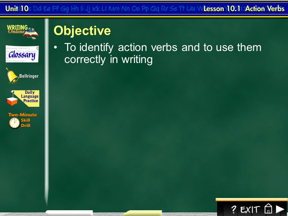 Objective To identify action verbs and to use them correctly in writing Lesson 1-1