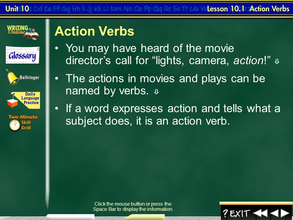 Action Verbs You may have heard of the movie director's call for lights, camera, action! 