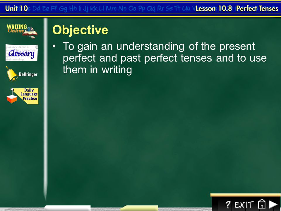Objective To gain an understanding of the present perfect and past perfect tenses and to use them in writing.