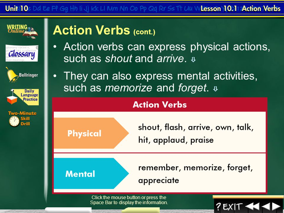 Action Verbs (cont.) Action verbs can express physical actions, such as shout and arrive. 