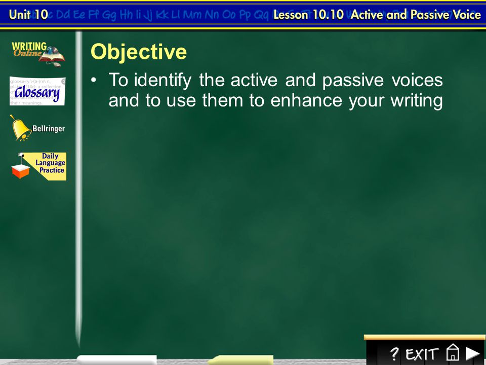 Objective To identify the active and passive voices and to use them to enhance your writing.