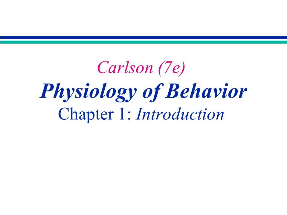 Carlson 7e Physiology Of Behavior Chapter 1 Introduction