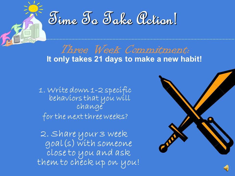 Time To Take Action! Three Week Commitment: