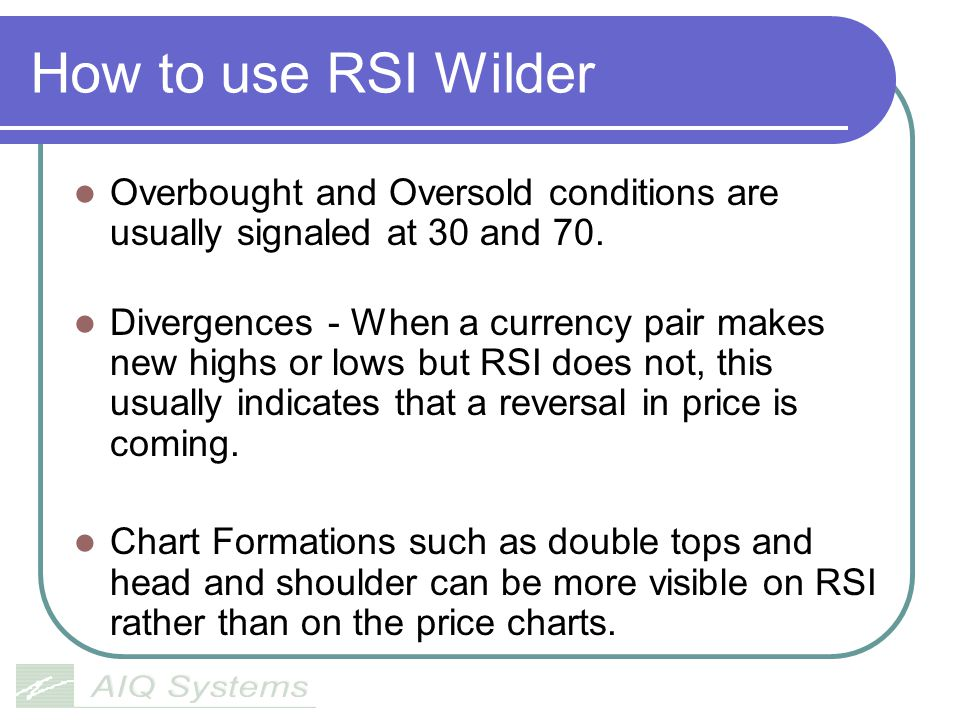 How to use RSI Wilder Overbought and Oversold conditions are usually signaled at 30 and 70.