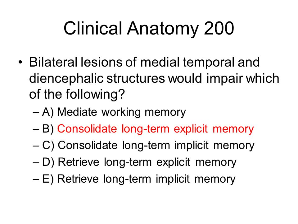 Clinical Anatomy 200 Bilateral lesions of medial temporal and diencephalic structures would impair which of the following