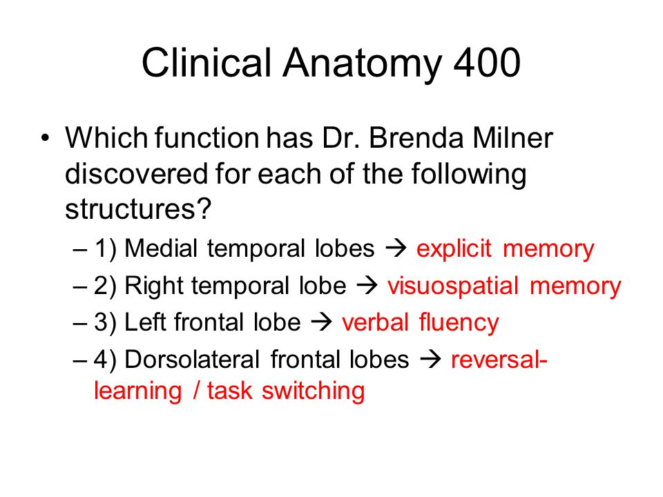 Clinical Anatomy 400 Which function has Dr. Brenda Milner discovered for each of the following structures