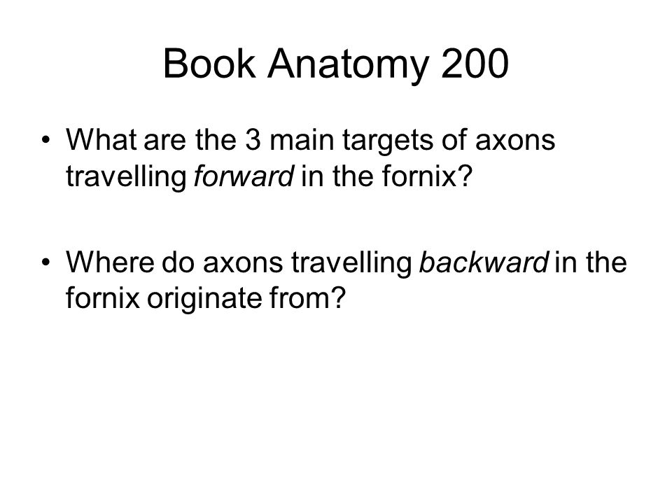 Book Anatomy 200 What are the 3 main targets of axons travelling forward in the fornix