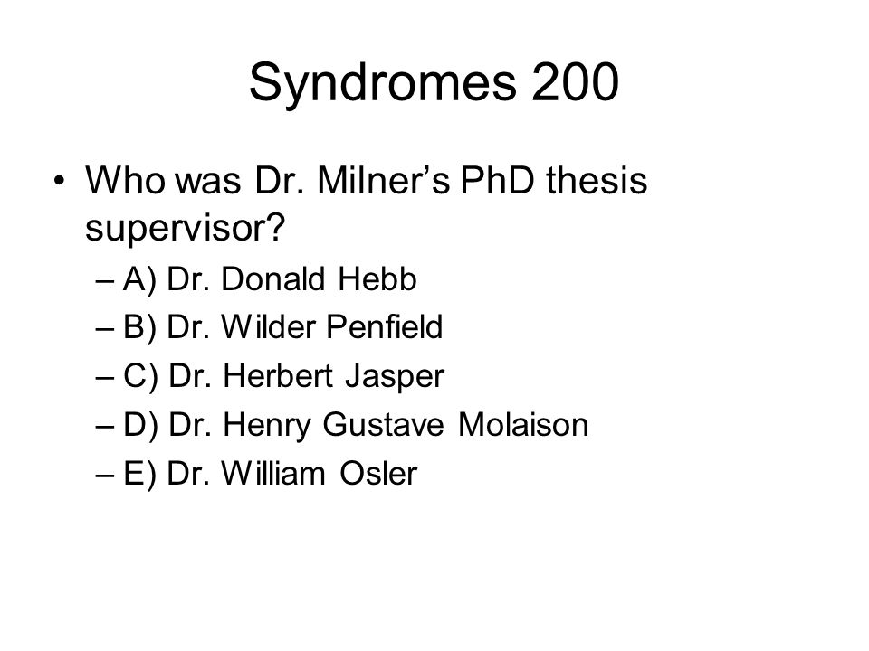 Syndromes 200 Who was Dr. Milner's PhD thesis supervisor