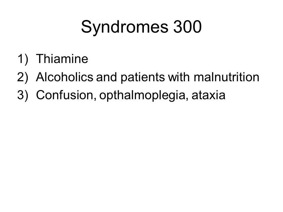 Syndromes 300 Thiamine Alcoholics and patients with malnutrition