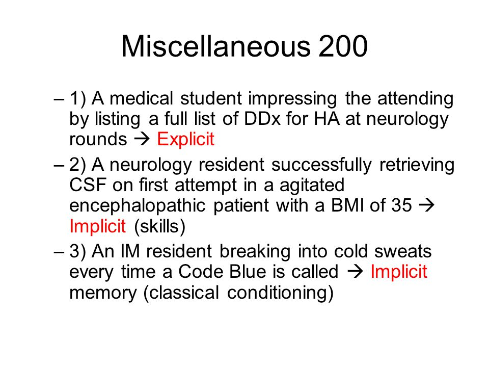 Miscellaneous 200 1) A medical student impressing the attending by listing a full list of DDx for HA at neurology rounds  Explicit.
