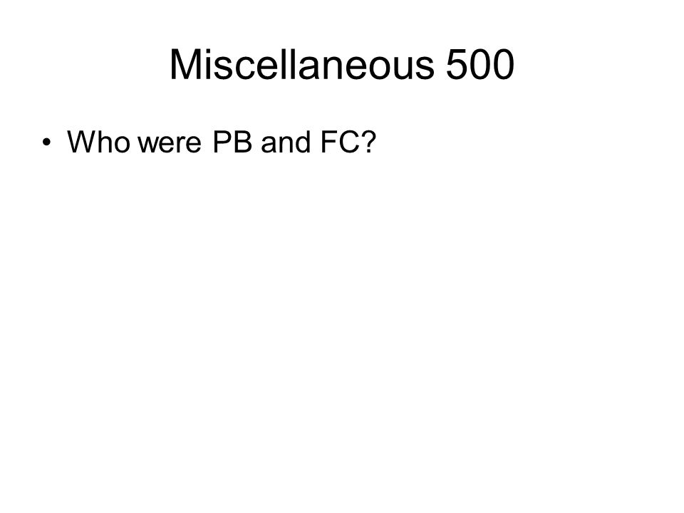 Miscellaneous 500 Who were PB and FC