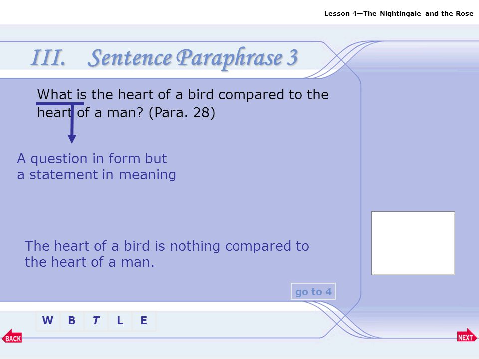 Sentence Paraphrase 3 What is the heart of a bird compared to the heart of a man (Para. 28) A question in form but a statement in meaning.