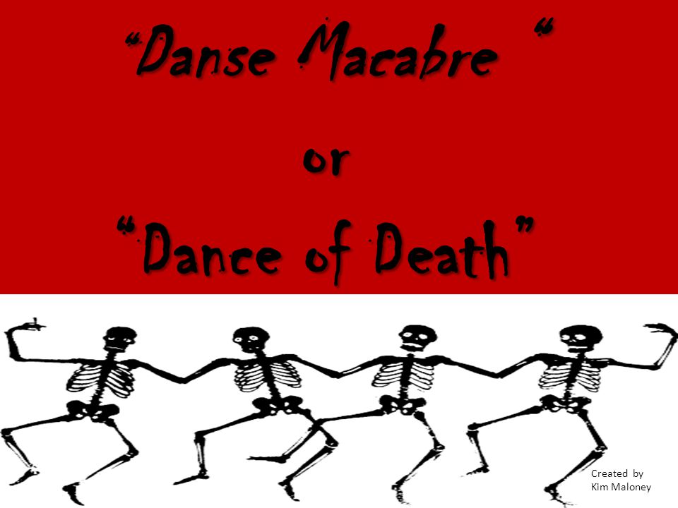 Danse Macabre or Dance of Death Created by Kim Maloney