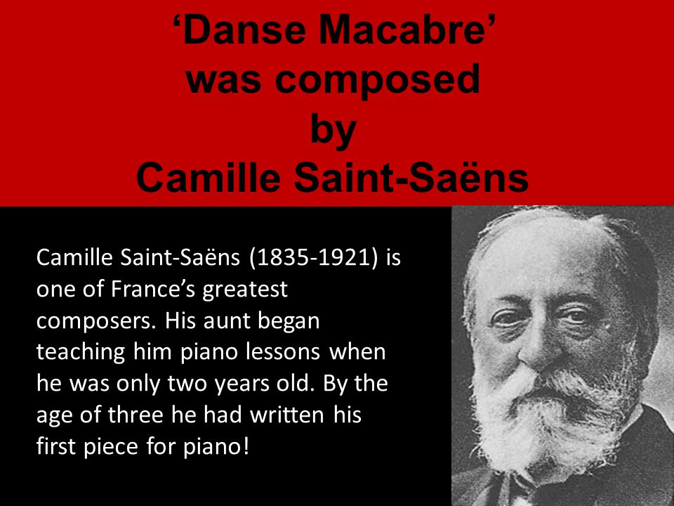 'Danse Macabre' was composed by Camille Saint-Saëns