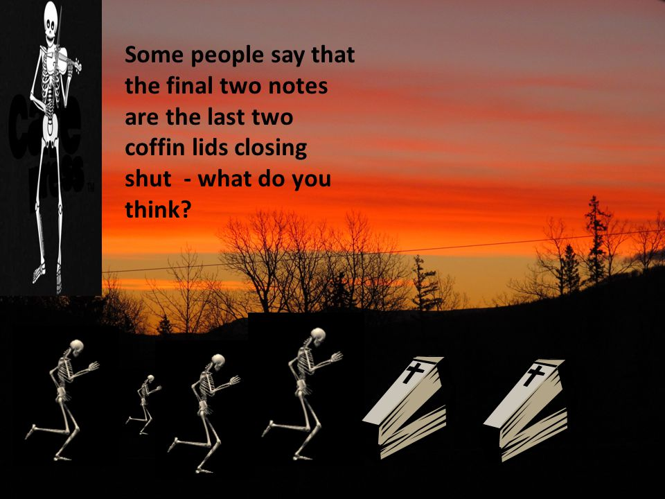 Some people say that the final two notes are the last two coffin lids closing shut - what do you think