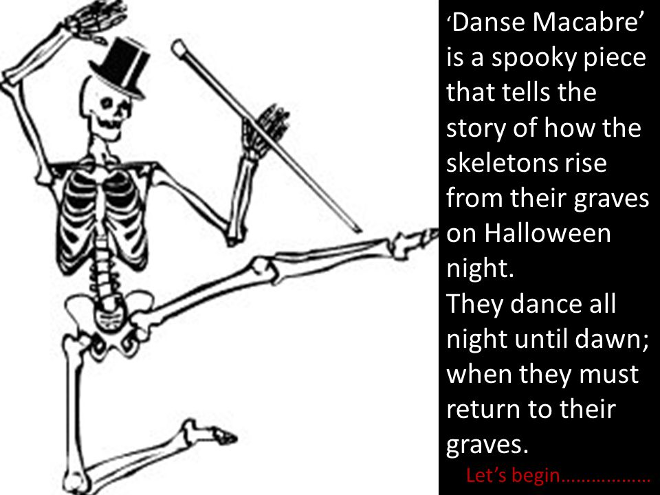 'Danse Macabre' is a spooky piece that tells the story of how the skeletons rise from their graves on Halloween night.