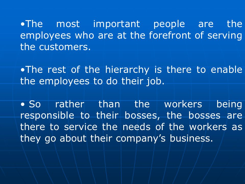 The most important people are the employees who are at the forefront of serving the customers.