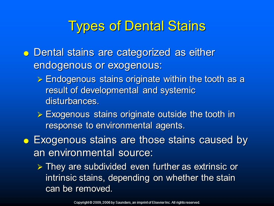 Types of Dental Stains Dental stains are categorized as either endogenous or exogenous: