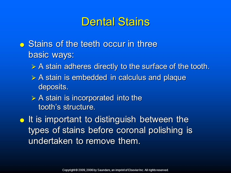 Dental Stains Stains of the teeth occur in three basic ways: