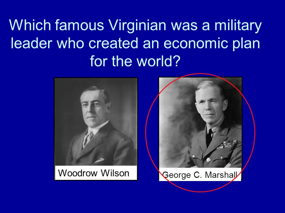 Which famous Virginian was a military leader who created an economic plan for the world
