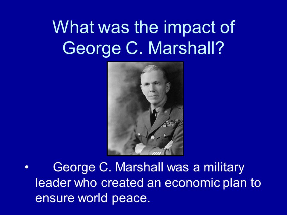 What was the impact of George C. Marshall