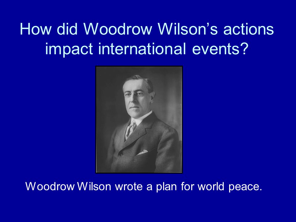 How did Woodrow Wilson's actions impact international events