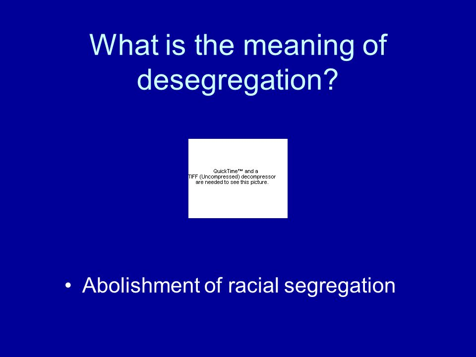 What is the meaning of desegregation