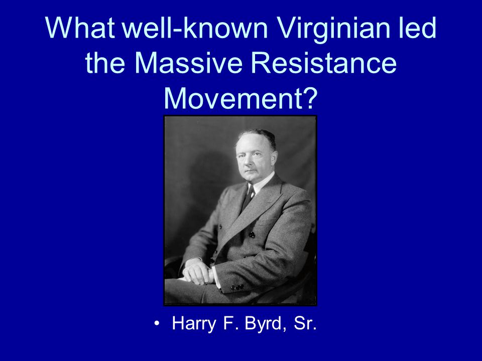 What well-known Virginian led the Massive Resistance Movement