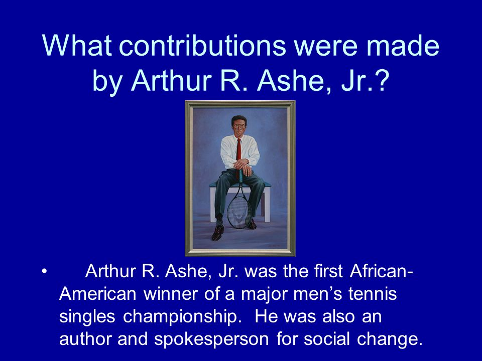 What contributions were made by Arthur R. Ashe, Jr.