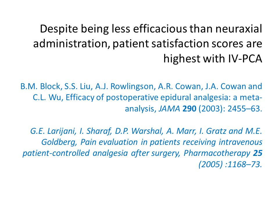 Despite being less efficacious than neuraxial administration, patient satisfaction scores are highest with IV-PCA B.M.