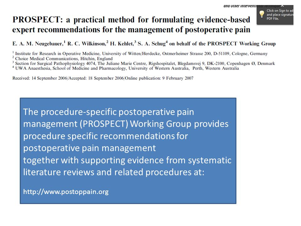 The procedure-specific postoperative pain management (PROSPECT) Working Group provides procedure specific recommendations for postoperative pain management