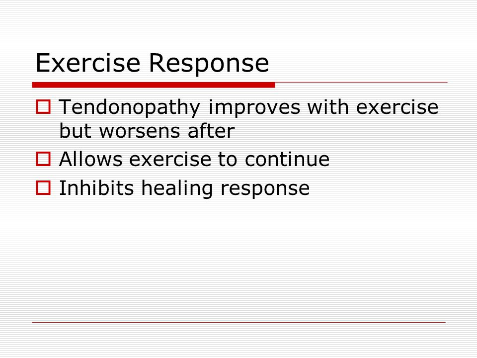 Exercise Response Tendonopathy improves with exercise but worsens after. Allows exercise to continue.
