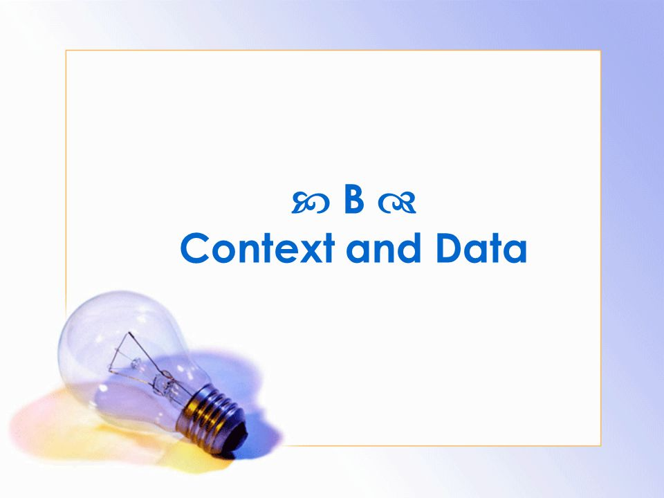  B  Context and Data